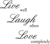 "Wall Quote -""Live well Laugh often, Love completely"""